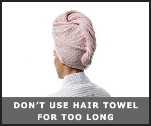 Do Not Use Hair Towel for Too Long
