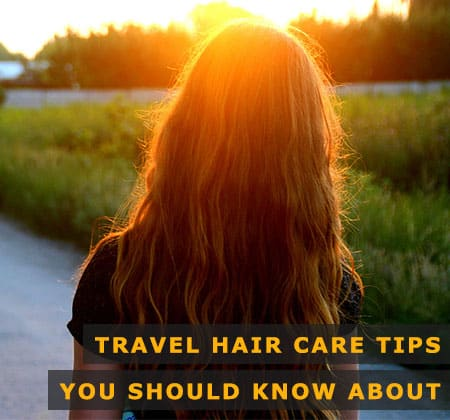 Featured Image of Travel Hair Care Tips You Should Know About