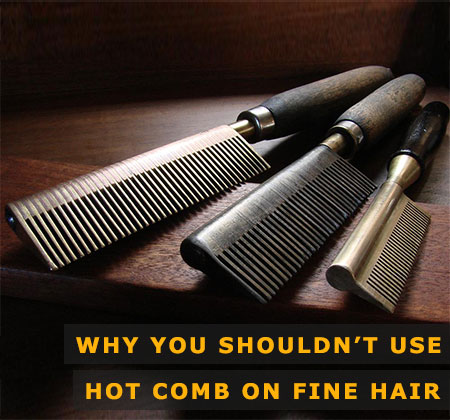 Featured Image of Why You Should Not Use Hot Comb on Fine Hair