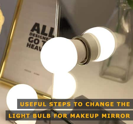 Featured Image of Useful Steps to Change the Light Bulb for Makeup Mirror